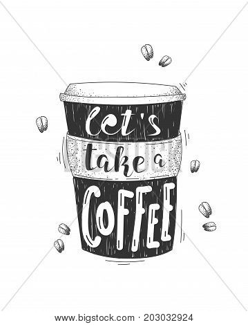 Let's take a coffee vector lettering illustration. Calligraphy on black cup shape. Modern calligraphy style quote. Good for banners, print, covers, card, chalkboard and other design