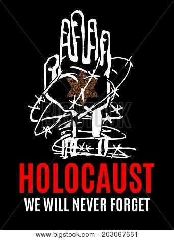 We Will Never Forget. Holocaust Remembrance Day. Yellow Star David. International Day of Fascist Concentration Camps and Ghetto Prisoners Liberation card whit hand and barbed wire Vector illustration