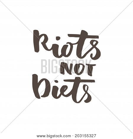 Feminist quote Riots not diets. Modern brush calligraphy. Graphic design element. Can be used as print for poster, t shirt, postcard.