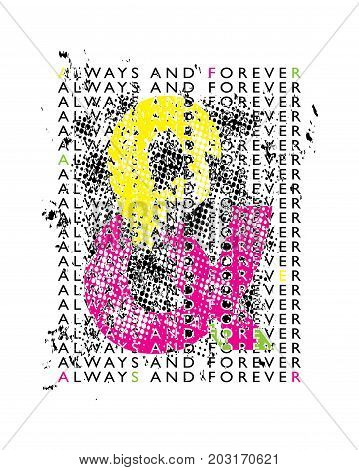 Always and forever grunge typography / T shirt graphics textile vector print design