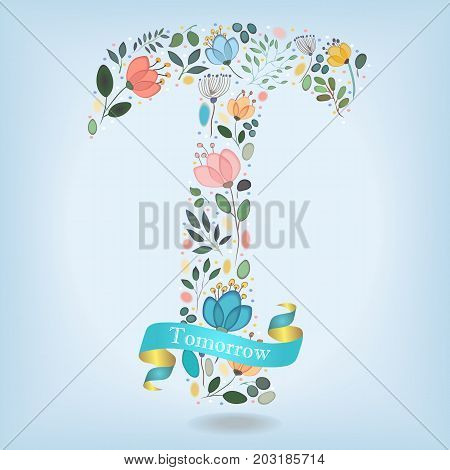 Floral Letter T. Watercolor graceful flowers plants and blurs. Blue ribbon with golden back and white text Tomorrow. Vector Illustration