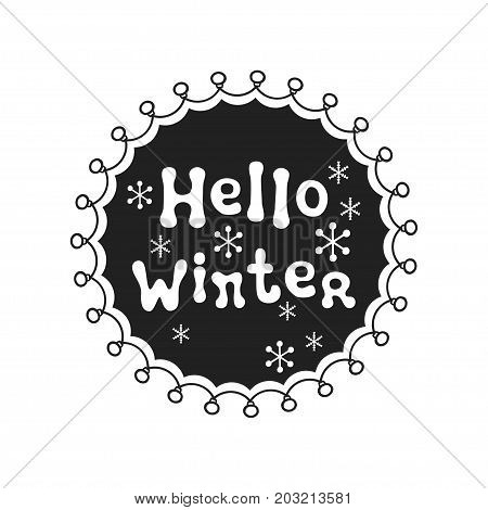 Hello winter. Calligraphy phrase. Handwritten seasons lettering. Xmas phrase. Hand drawn element. Holidays. Greeting card text. Christmas calligraphy. Label badge sticker. Christmas and New Year