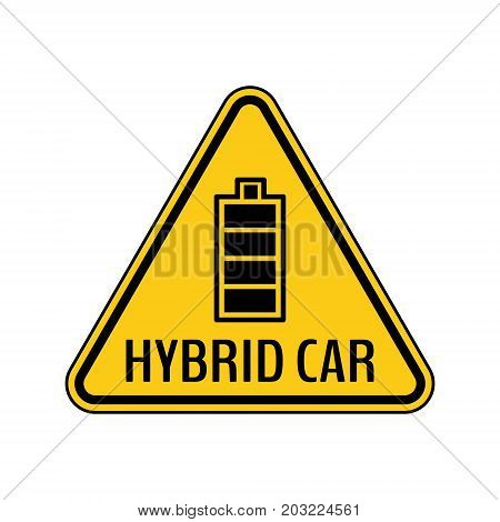 Hybrid car caution sticker. Save energy automobile warning sign. Fully charged battery icon in yellow and black triangle to a vehicle glass. Vector illustration.
