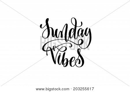 sunday vibes - hand written lettering inscription positive quote, motivation and inspiration phrase, black and white calligraphy vector illustration