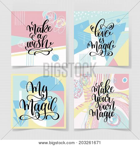 set of four hand lettering positive quote on abstract handmade pattern - make a wish, my magic, love is magic, make your own magic, calligraphy vector illustration collection