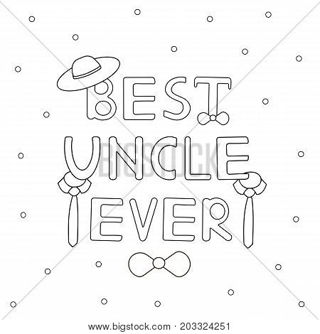 Best uncle ever - hand drawn text with hat and ties. Coloring page. Vector illustration