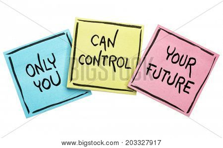 Only you can control your future - positive words on isolated sticky notes