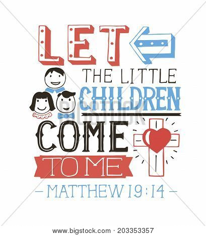 Hand lettering Let the little children come to me. Biblical background. Christian poster.Modern calligraphy. Card.