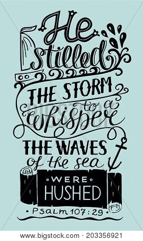 Hand lettering He stilled the storm to a whisper. Bible verse. Christian poster. New Testament. Modern calligraphy