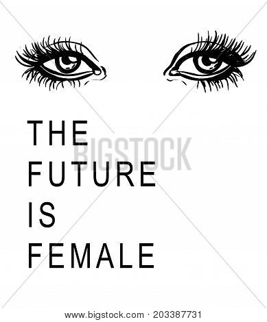 Black and white vector illustration of the woman eyes isolated on white background. Feminist slogan The future is female
