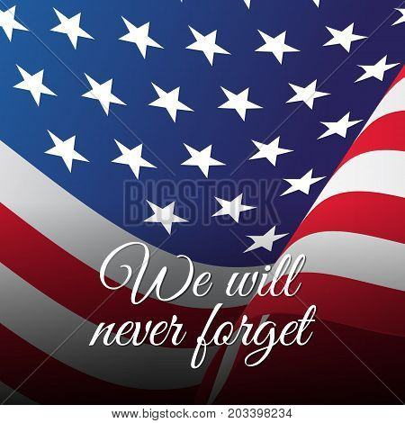 We will never forget. Waving flag. Vector illustration.