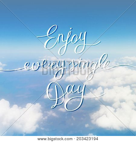 enjoy every single day, handwritten text, vector lettering