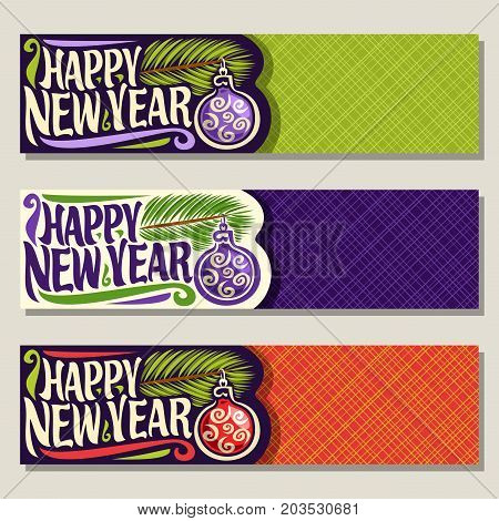 Vector banners for New Year holiday: 3 web headers with branch of christmas tree, hanging xmas baubles on colorful geometric background, calligraphy handwritten font for greeting text happy new year.