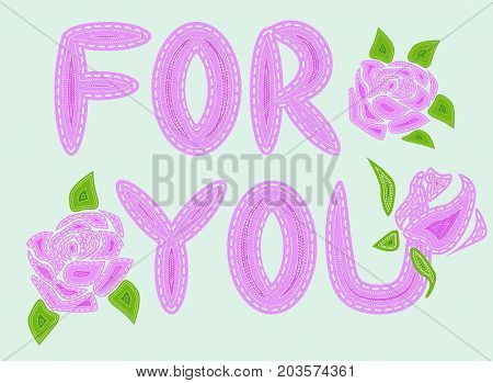 For You. The Inscription Is Filled With Letters With Imitation Of Sewing, Lines, Patches. Roses