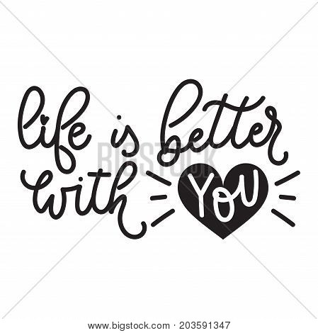 Life is better with you lettering quote with cute doodle. Cute hand drawn calligraphy for Valentines day card. Vector illustration design for textile, posters, greeting cards, cases etc.
