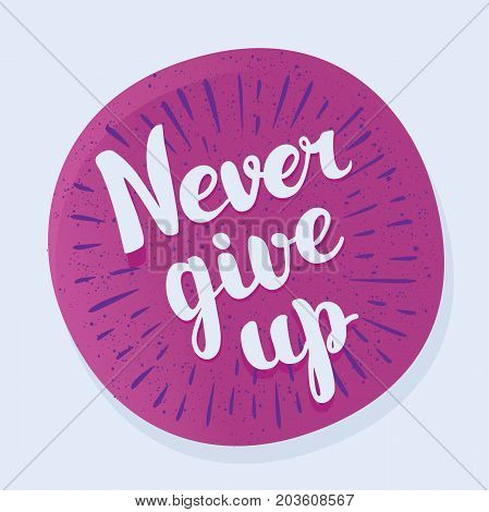 Never give up vector lettering illustration on bright texture background. Hand drawn phrase. Design for invitation, greeting card, t-shirt, brochure, flyer, prints and posters