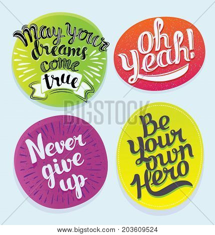 Vector funny set of motivation quatations. Decoration text sticker. Hand drawn lettering of Be Your Own Hero, May your dream come true, Oh Yeah, Never Give Up on bright background. Isolated element for prints, stickers, bages
