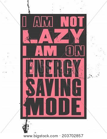 Inspiring motivation quote with text I Am Not Lazy I Am On Energy Saving Mode. Vector typography poster and t-shirt design. Distressed old metal sign texture.