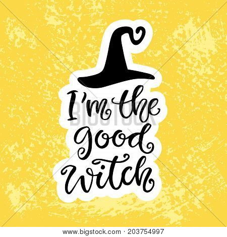 Halloween Party Poster with Handwritten Ink Lettering and Hand Drawn Black Hat. I'm The Good Witch. Modern Calligraphy. Typography Template for Scrapbooking, Stickers, Gift Cards. Vector illustration