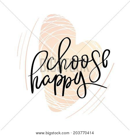 Calligraphy postcard or poster graphic design typography element. Choose happy lettering quotes motivation