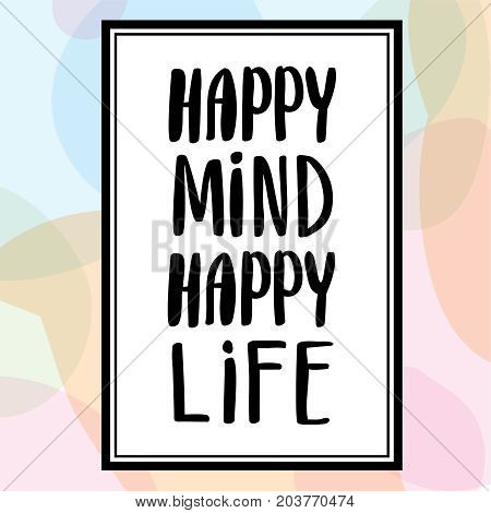 Calligraphy postcard or poster graphic design typography element. Happy mind happy life