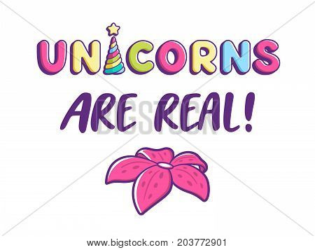 Unicorns are Real text. Cute comic style typography with slogan for girl t-shirt design or poster. Vector illustration