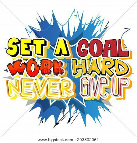 Set a Goal Work Hard Never Give Up. Vector illustrated comic book style design. Inspirational motivational quote.
