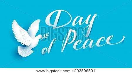Day of Peace lettering text for greeting card. White dove with branch symbol of peace. Vector illustration