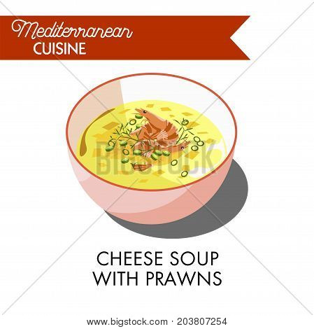 Cheese soup with prawns and fresh greenery in deep bowl isolated cartoon vector illustration on white background. First hot creamy dish with healthy seafood. mediterranean cuisine with unusual taste.