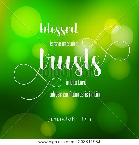 blesses is the one who trusts in the lord from jeremiah, old testament on green bokeh background