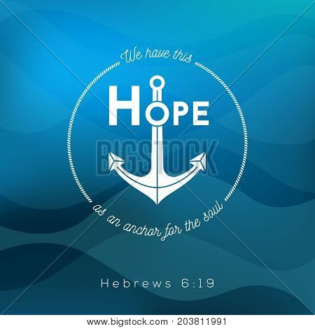 we have this hope as an anchor for the soul, bible quote from Hebrews on ocean theme background