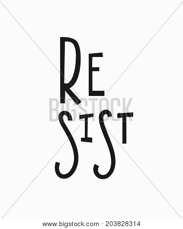 Resist t-shirt quote feminist lettering. Calligraphy inspiration graphic design typography element. Hand written card. Simple vector sign. Protest against patriarchy sexism misogyny female