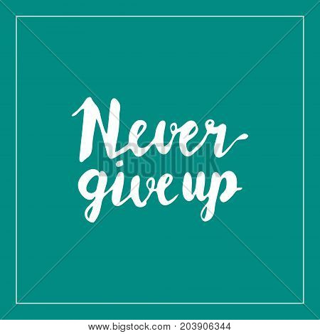 Vector hand lettering watercolor calligraphy with motivation text never give up