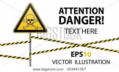 Caution - danger Warning sign safety. Poisonous and hazardous substances. Mortal danger - poison. yellow triangle with black image. sign on pole and protecting ribbons. Vector illustration