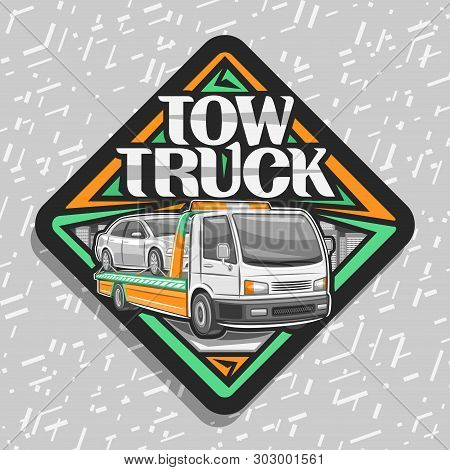 Vector Logo For Tow Truck, Black Sticker With Illustration Of Evacuator With Orange Alarm Lights Tow