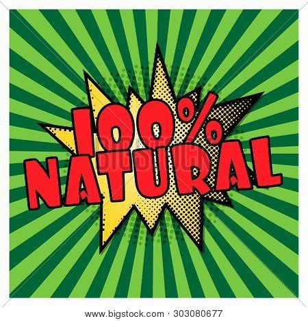 100 . One Hundred Percent Natural On Green Pop Art Background. 100 Guarantee. Comics Pop-art Style B