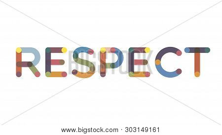Respect Word Concept. Respect Written On The White Background. Use For Cover, Banner, Blog.