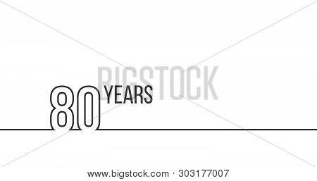 80 Years Anniversary Or Birthday. Linear Outline Graphics. Can Be Used For Printing Materials, Brouc