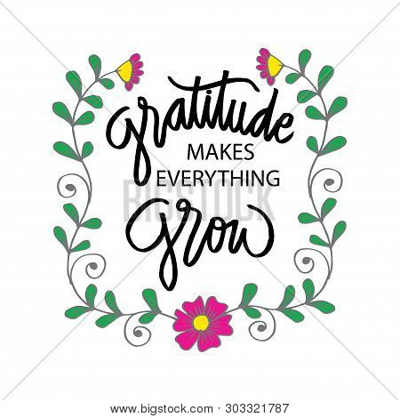 Gratitude Makes Everything Grow. Motivational Quote. Isolated On White Background.