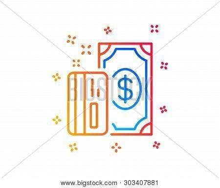 Money Line Icon. Payment Methods Sign. Credit Card Symbol. Gradient Design Elements. Linear Payment