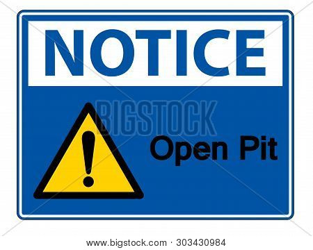 Notice Open Pit Symbol Sign Isolate On White Background,vector Illustration