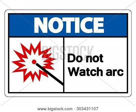 Notice Do Not Watch Arc Symbol Sign Isolate On White Background,vector Illustration