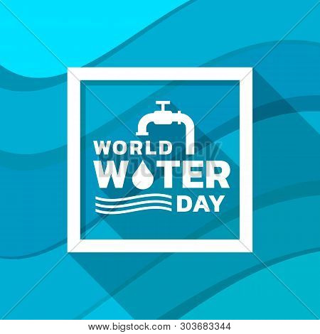 World Water Day Banner With Tap Drop Water ,water Wave Sign And Typography Text In Frame On Abstract