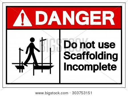 Danger Do Not Use Scaffolding Incomplete Symbol Sign, Vector Illustration, Isolate On White Backgrou
