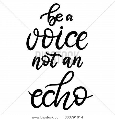 Be A Voice Not An Echo Black And White Lettering Vector Illustration With Calligraphy Style Word. Ha