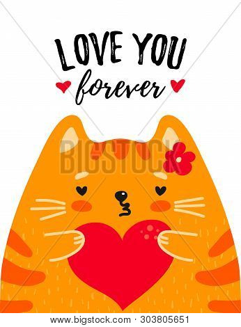 Cute Red Cat With Heart In Paws And Text I Love You Forever Isolated On White Background. Cute Desig