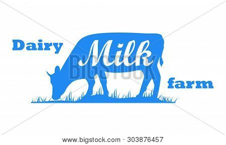 Milk, Cow. Logo With Cow Silhouette, Text Milk, Dairy Farm, Organic, Natural Product. Logo Milk Cow