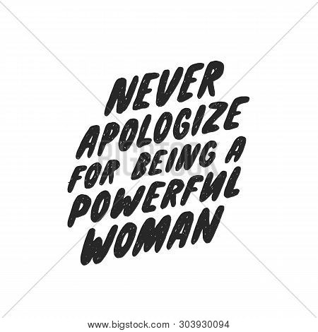 Never Apologize For Being A Powerful Woman. Inspirational Girly Quote For Posters, Wall Art, Paper D