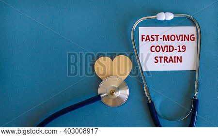 Covid-19 Fast-moving Strain Symbol. White Card, Words 'fast-moving Covid-19 Strain' And Stethoscope,