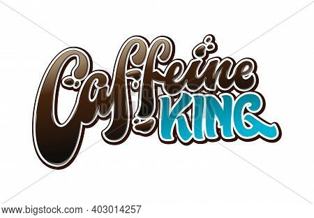 Caffeine King - Fun Sarcastic Coffee Lettering Print Design